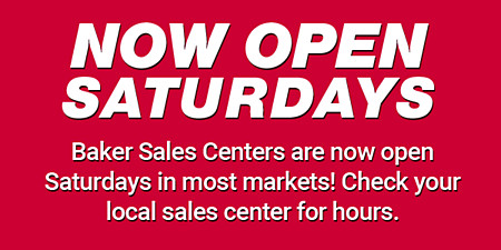 Baker Distributing is now open saturdays at most stores. check your local sales center for hours.